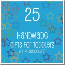 25 Handmade Gifts for Toddlers (or Preschoolers)