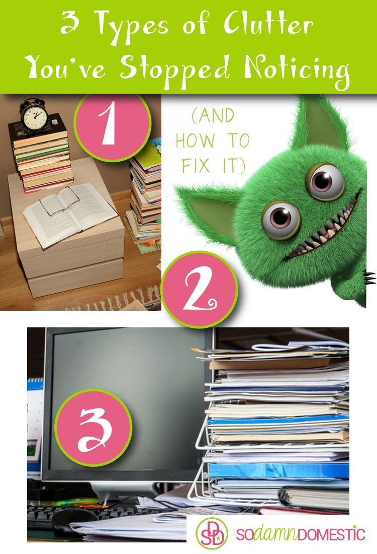 3 Types of Clutter You've Stopped Noticing - And How to Fix IT