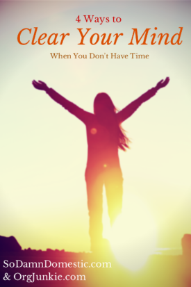 How to Clear Your Mind When You Don't Have Time