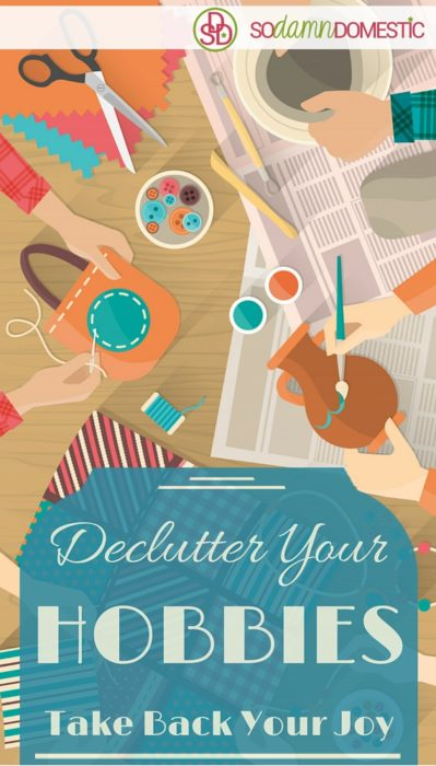 "Are you overwhelmed with all of your ""to dos""? Declutter your hobbies and take back your joy!"