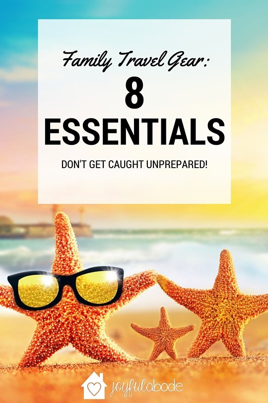 Family travel gear - 8 essentials you won't want to get caught without. www.Joyfulabode.com traveling with kids ideas