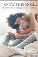 I know this mom... (a heartfelt letter to end judgment between mothers)