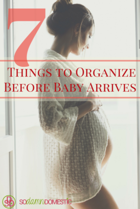 7 Things to Organize Before Baby Arrives