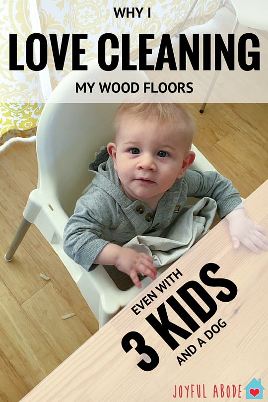 Why I love cleaning my wood floors, even with 3 kids and a dog.