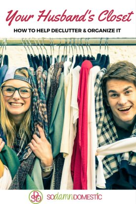 Your Husband's Closet - How to Help Declutter & Organize It