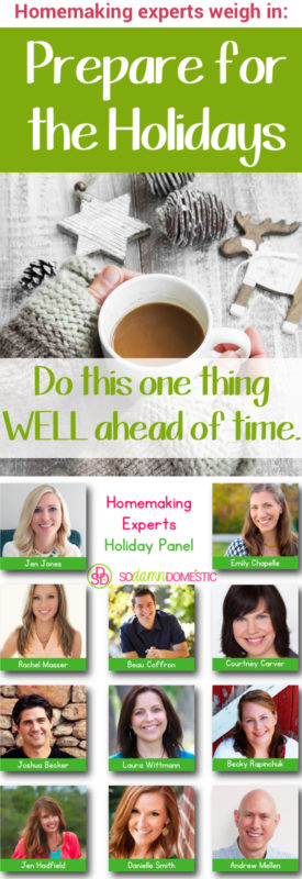 Prepare for the holidays: Do this ONE thing well ahead of time - Homemaking Experts Weigh In