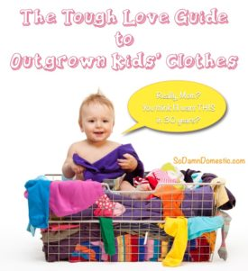 Tough Love Guide to Outgrown Kids Clothes
